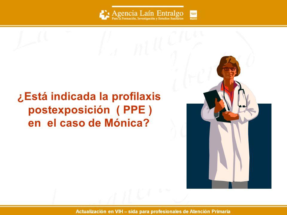 ¿Está indicada la profilaxis postexposición ( PPE ) en el caso de Mónica