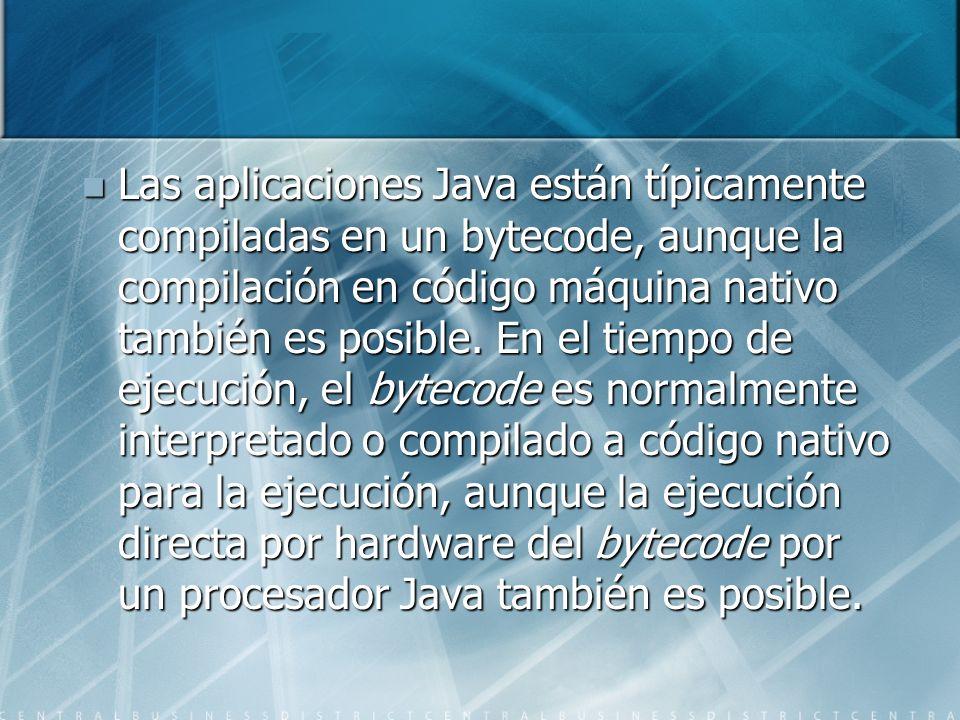 Las aplicaciones Java están típicamente compiladas en un bytecode, aunque la compilación en código máquina nativo también es posible.
