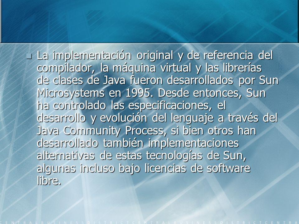 La implementación original y de referencia del compilador, la máquina virtual y las librerías de clases de Java fueron desarrollados por Sun Microsystems en 1995.