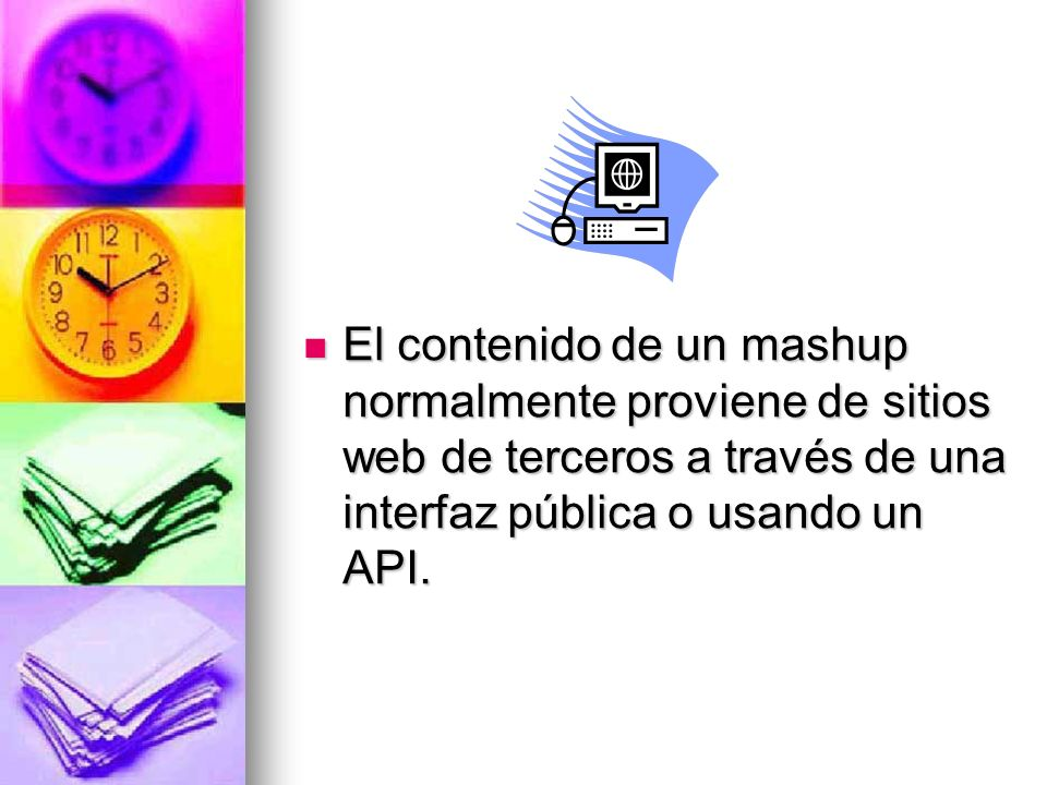 El contenido de un mashup normalmente proviene de sitios web de terceros a través de una interfaz pública o usando un API.