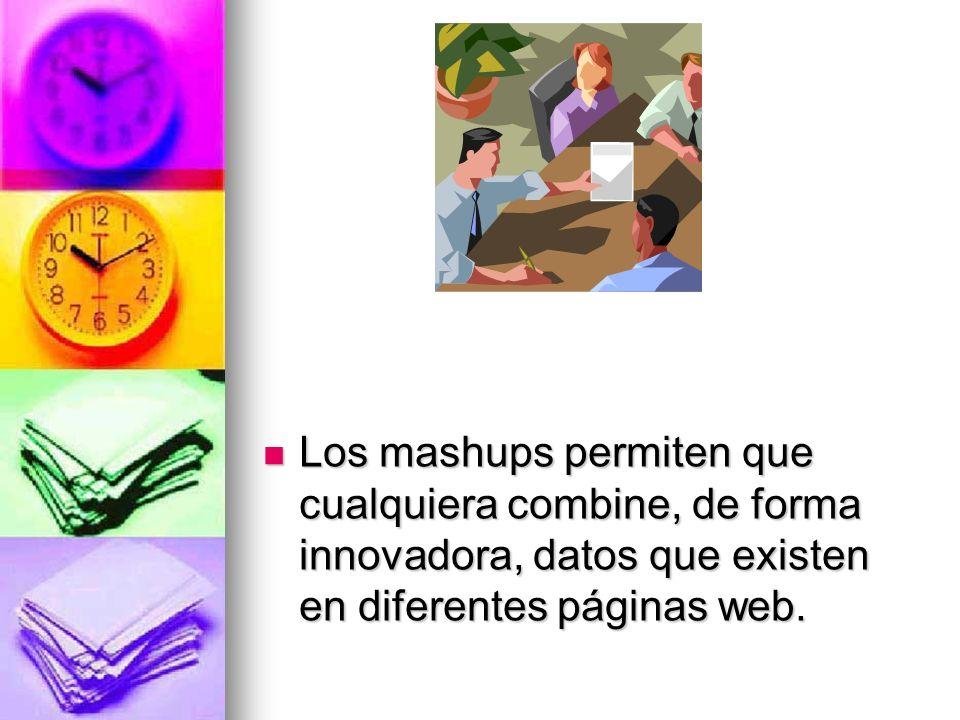 Los mashups permiten que cualquiera combine, de forma innovadora, datos que existen en diferentes páginas web.