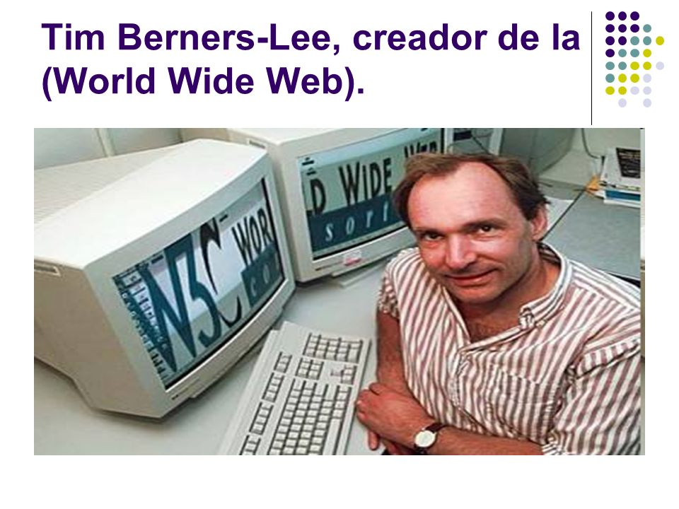 Tim Berners-Lee, creador de la (World Wide Web).