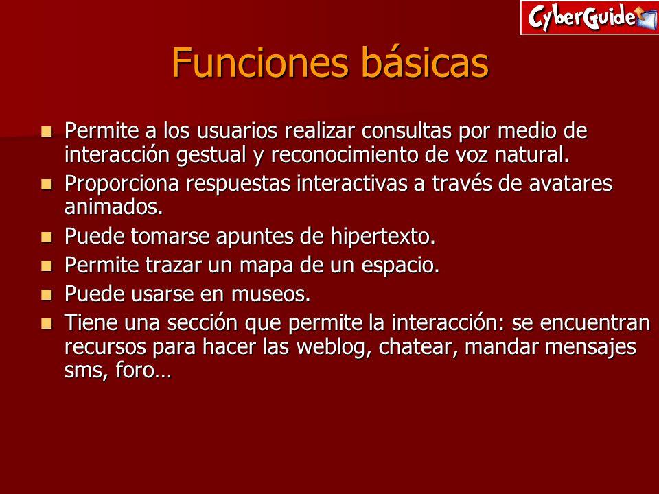 Funciones básicas Permite a los usuarios realizar consultas por medio de interacción gestual y reconocimiento de voz natural.