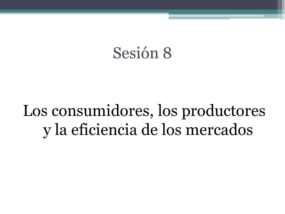 Los consumidores, los productores y la eficiencia de los mercados
