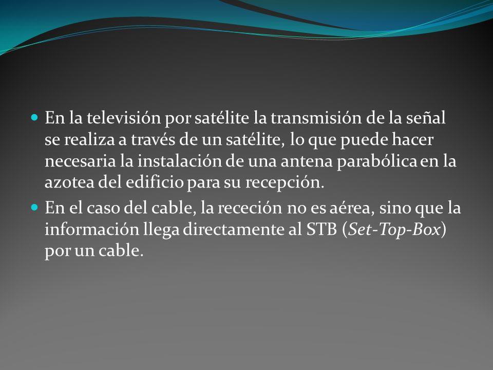 En la televisión por satélite la transmisión de la señal se realiza a través de un satélite, lo que puede hacer necesaria la instalación de una antena parabólica en la azotea del edificio para su recepción.