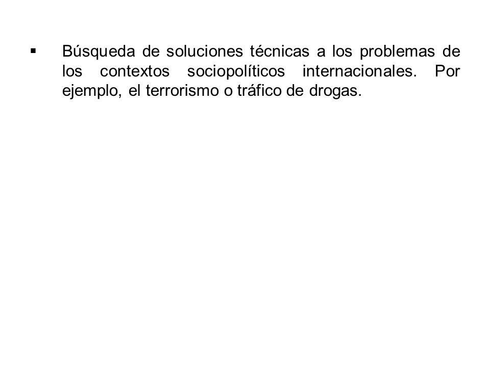 Búsqueda de soluciones técnicas a los problemas de los contextos sociopolíticos internacionales.