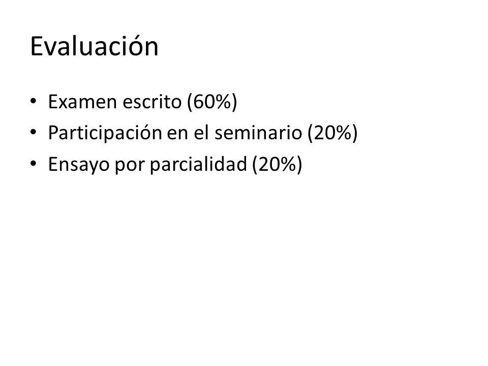 Evaluación Examen escrito (60%) Participación en el seminario (20%)
