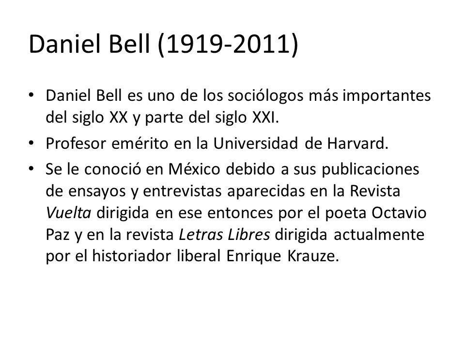 Daniel Bell (1919-2011) Daniel Bell es uno de los sociólogos más importantes del siglo XX y parte del siglo XXI.