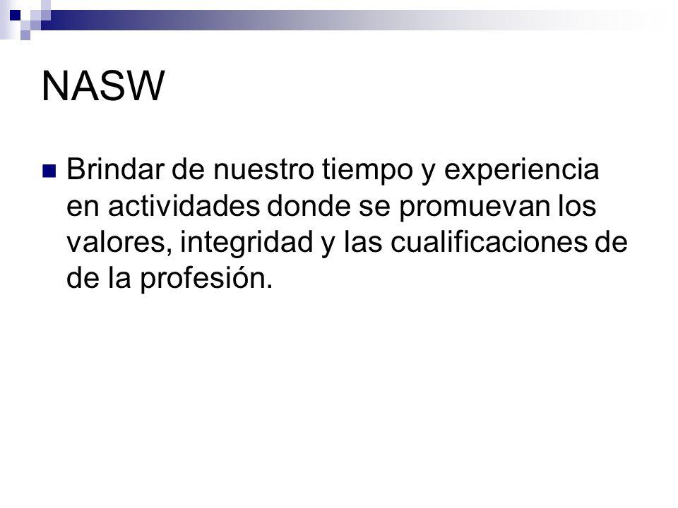 NASW Brindar de nuestro tiempo y experiencia en actividades donde se promuevan los valores, integridad y las cualificaciones de de la profesión.