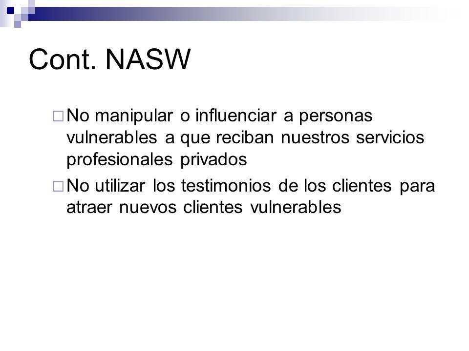 Cont. NASWNo manipular o influenciar a personas vulnerables a que reciban nuestros servicios profesionales privados.