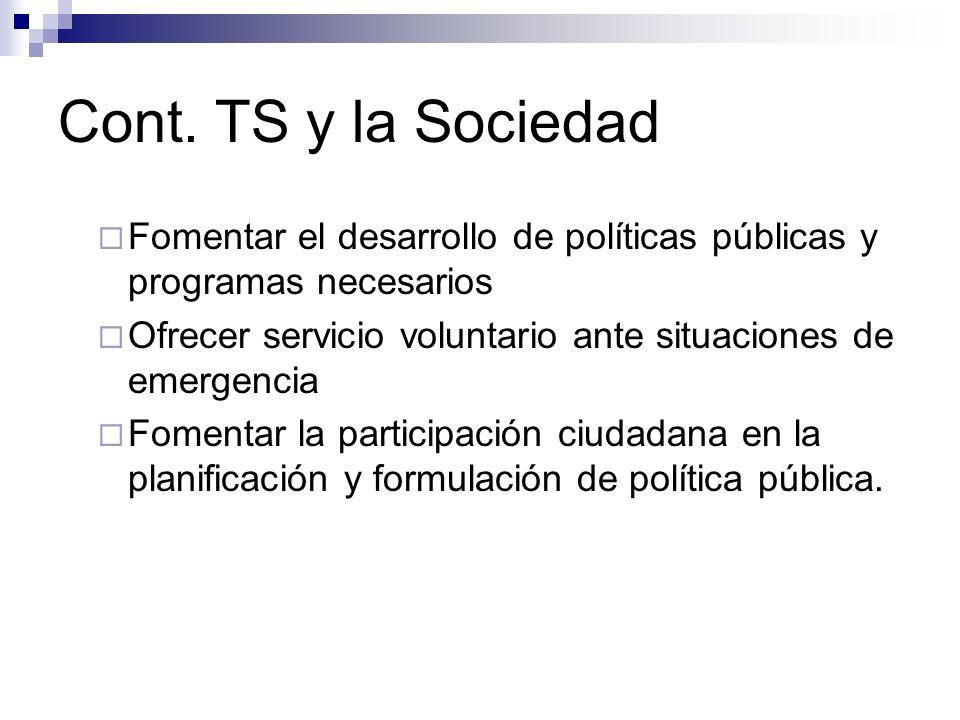Cont. TS y la Sociedad Fomentar el desarrollo de políticas públicas y programas necesarios.