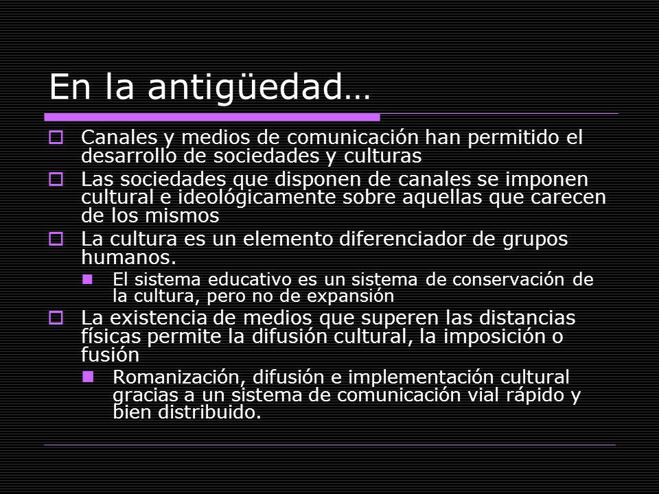 En la antigüedad… Canales y medios de comunicación han permitido el desarrollo de sociedades y culturas.