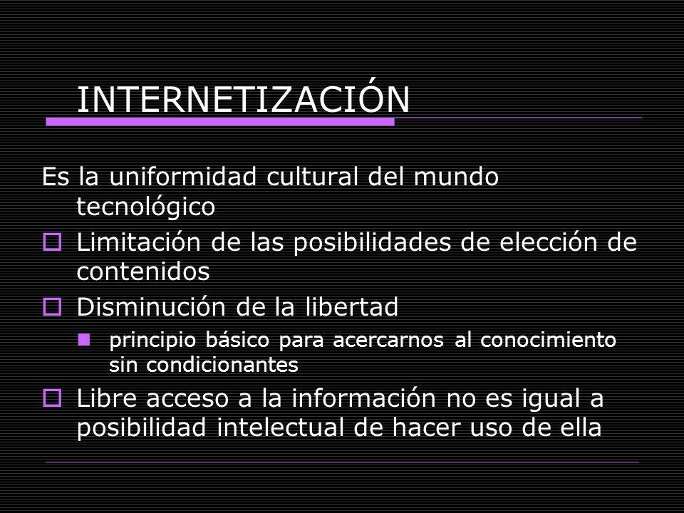INTERNETIZACIÓN Es la uniformidad cultural del mundo tecnológico