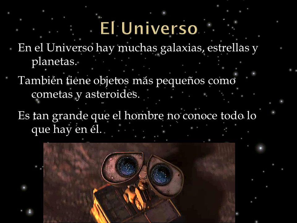 El Universo En el Universo hay muchas galaxias, estrellas y planetas.