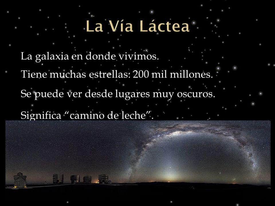 La Vía Láctea La galaxia en donde vivimos.