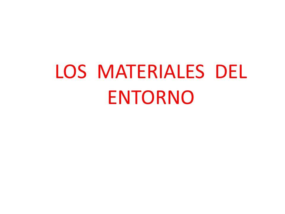 LOS MATERIALES DEL ENTORNO