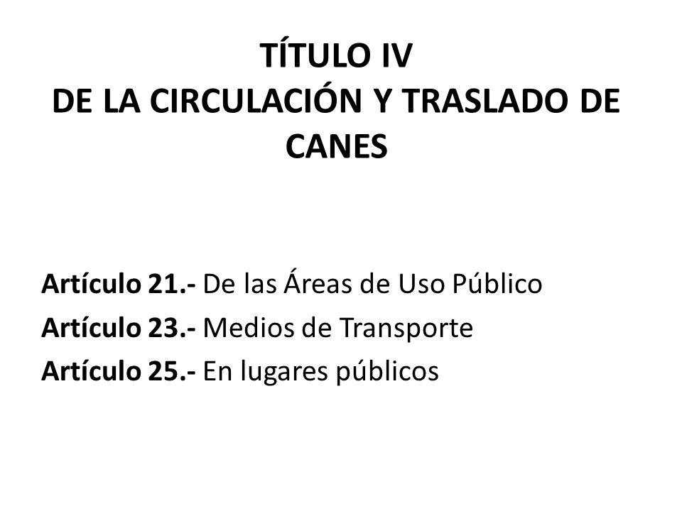 TÍTULO IV DE LA CIRCULACIÓN Y TRASLADO DE CANES