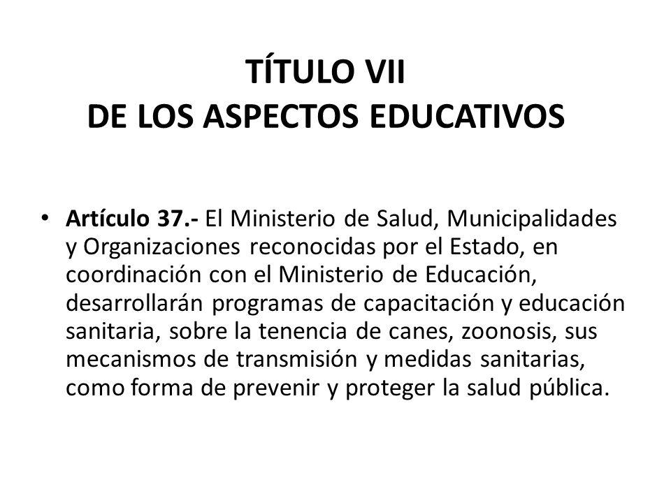 TÍTULO VII DE LOS ASPECTOS EDUCATIVOS