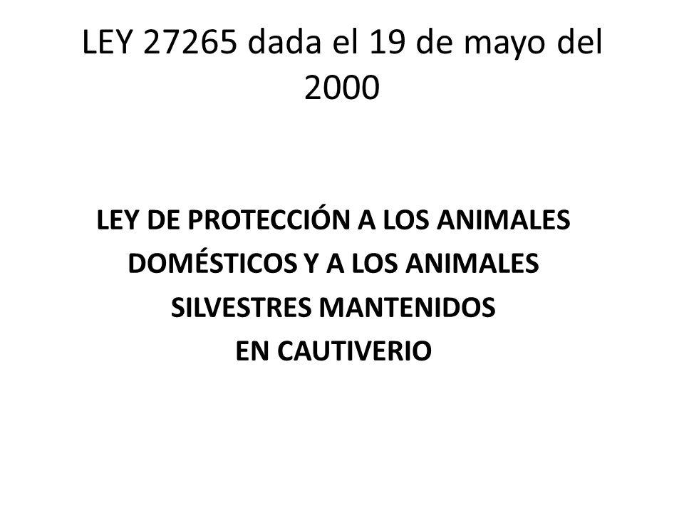 LEY 27265 dada el 19 de mayo del 2000 LEY DE PROTECCIÓN A LOS ANIMALES