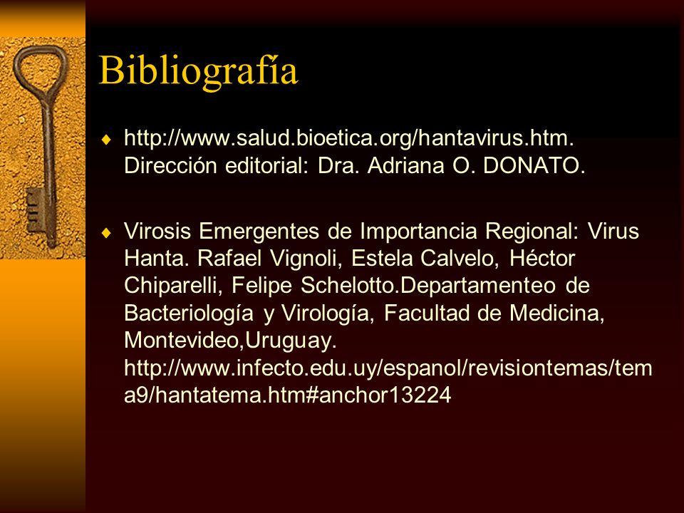 Bibliografía http://www.salud.bioetica.org/hantavirus.htm. Dirección editorial: Dra. Adriana O. DONATO.