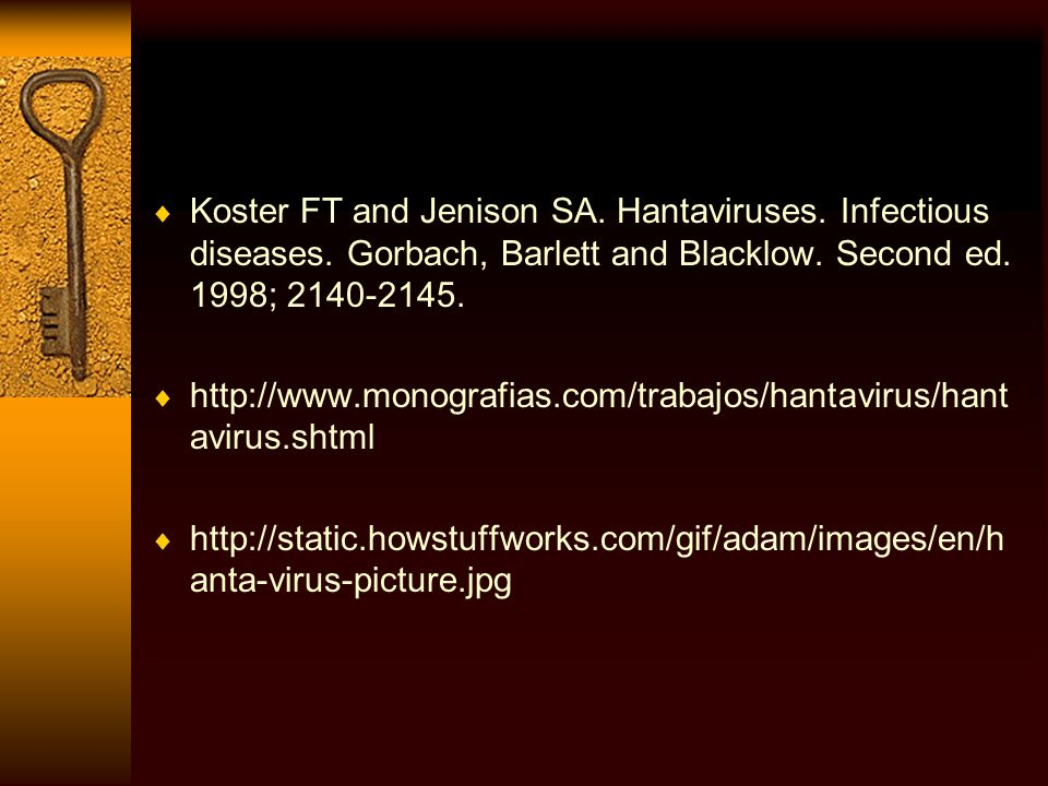 Koster FT and Jenison SA. Hantaviruses. Infectious diseases