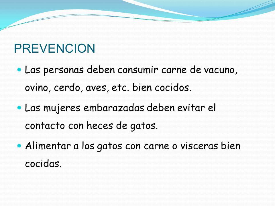PREVENCION Las personas deben consumir carne de vacuno, ovino, cerdo, aves, etc. bien cocidos.