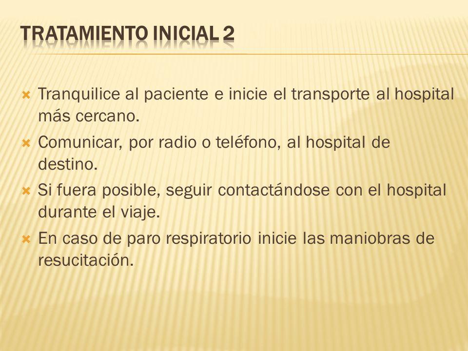 Tratamiento Inicial 2 Tranquilice al paciente e inicie el transporte al hospital más cercano.