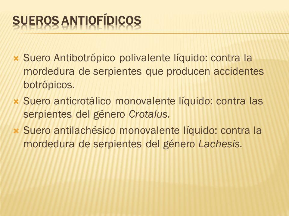 Sueros Antiofídicos Suero Antibotrópico polivalente líquido: contra la mordedura de serpientes que producen accidentes botrópicos.