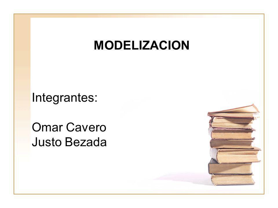 MODELIZACION Integrantes: Omar Cavero Justo Bezada