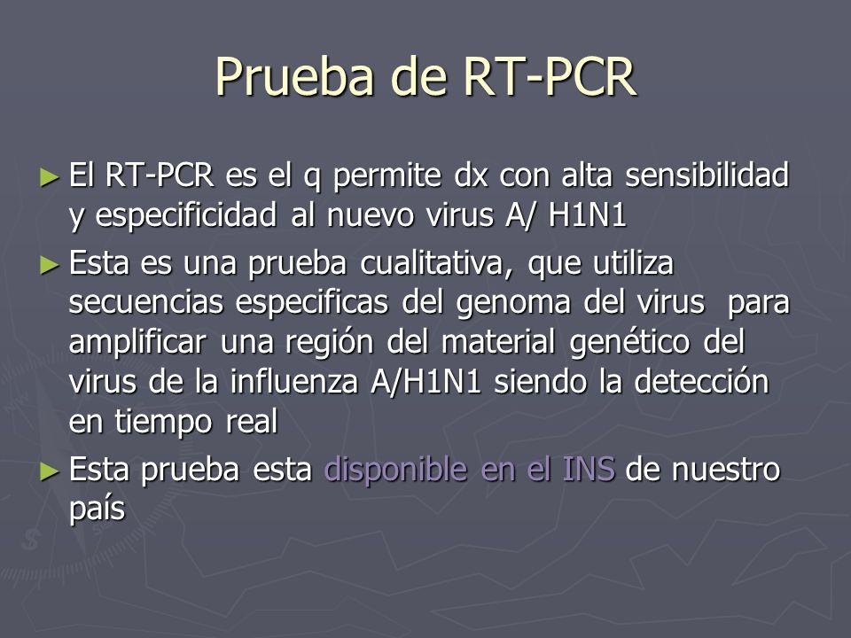 Prueba de RT-PCREl RT-PCR es el q permite dx con alta sensibilidad y especificidad al nuevo virus A/ H1N1.
