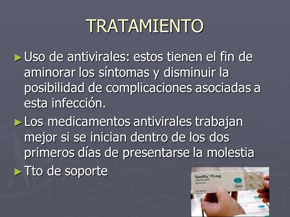 TRATAMIENTOUso de antivirales: estos tienen el fin de aminorar los síntomas y disminuir la posibilidad de complicaciones asociadas a esta infección.