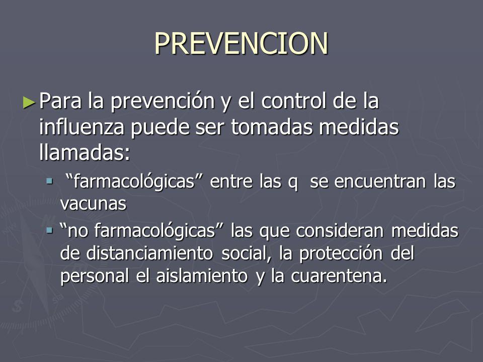 PREVENCION Para la prevención y el control de la influenza puede ser tomadas medidas llamadas: