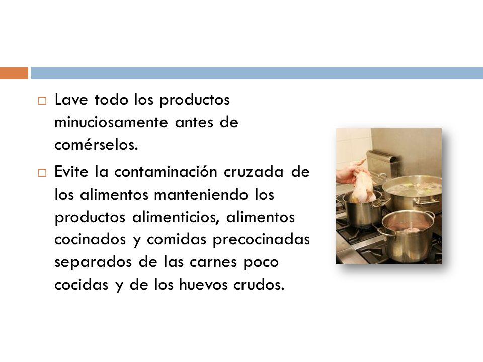 Lave todo los productos minuciosamente antes de comérselos.
