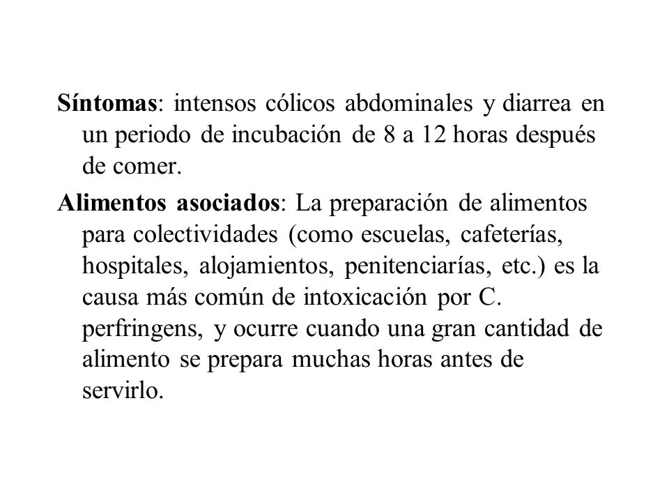 Síntomas: intensos cólicos abdominales y diarrea en un periodo de incubación de 8 a 12 horas después de comer.