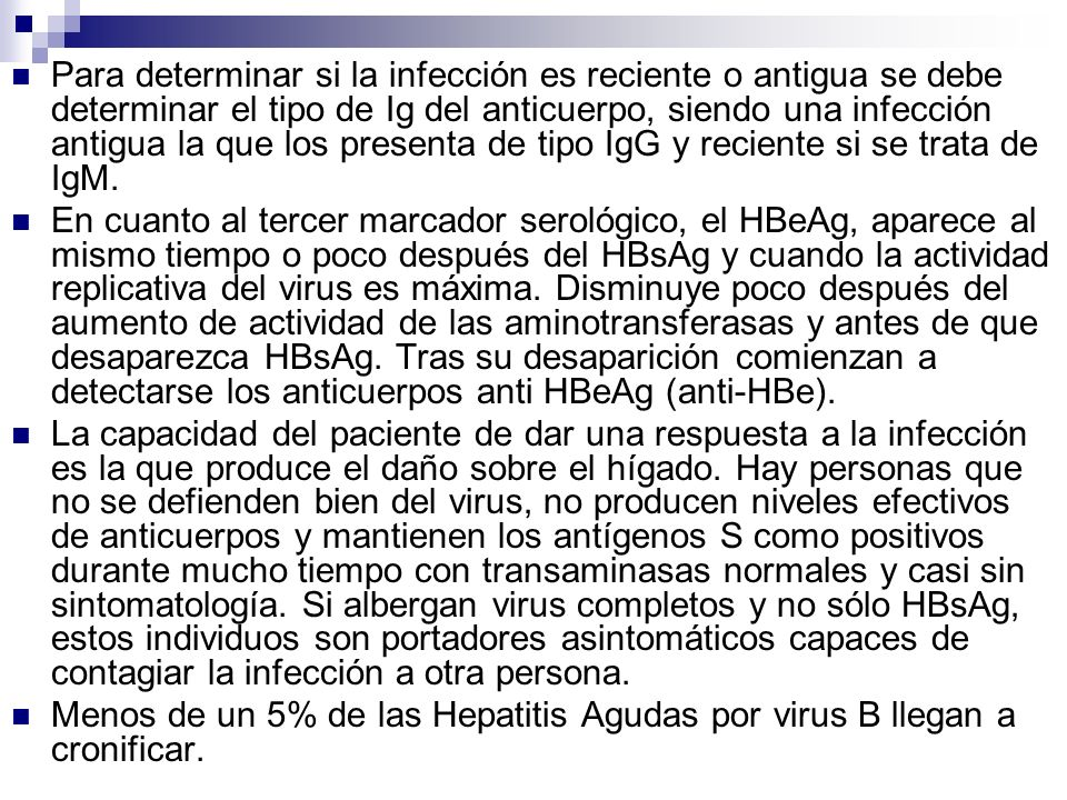 Para determinar si la infección es reciente o antigua se debe determinar el tipo de Ig del anticuerpo, siendo una infección antigua la que los presenta de tipo IgG y reciente si se trata de IgM.