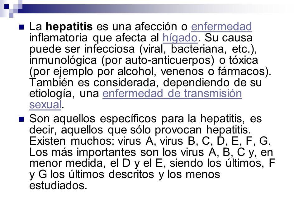 La hepatitis es una afección o enfermedad inflamatoria que afecta al hígado. Su causa puede ser infecciosa (viral, bacteriana, etc.), inmunológica (por auto-anticuerpos) o tóxica (por ejemplo por alcohol, venenos o fármacos). También es considerada, dependiendo de su etiología, una enfermedad de transmisión sexual.
