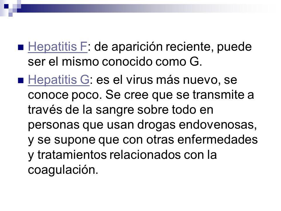 Hepatitis F: de aparición reciente, puede ser el mismo conocido como G.