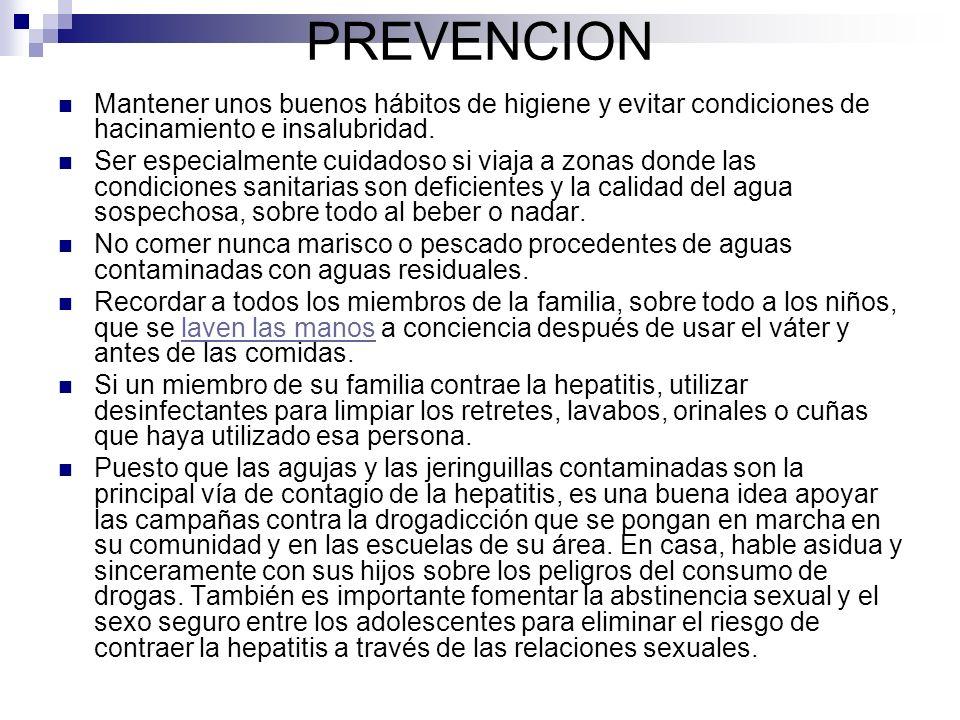 PREVENCION Mantener unos buenos hábitos de higiene y evitar condiciones de hacinamiento e insalubridad.