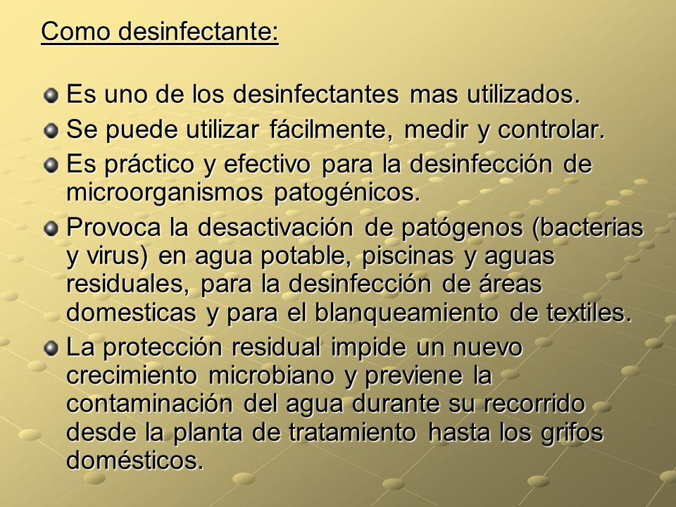 Como desinfectante: Es uno de los desinfectantes mas utilizados. Se puede utilizar fácilmente, medir y controlar.