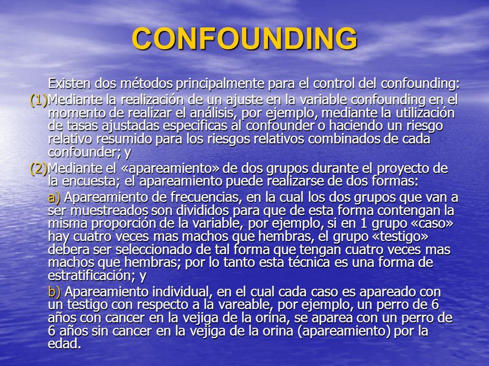 CONFOUNDING Existen dos métodos principalmente para el control del confounding: