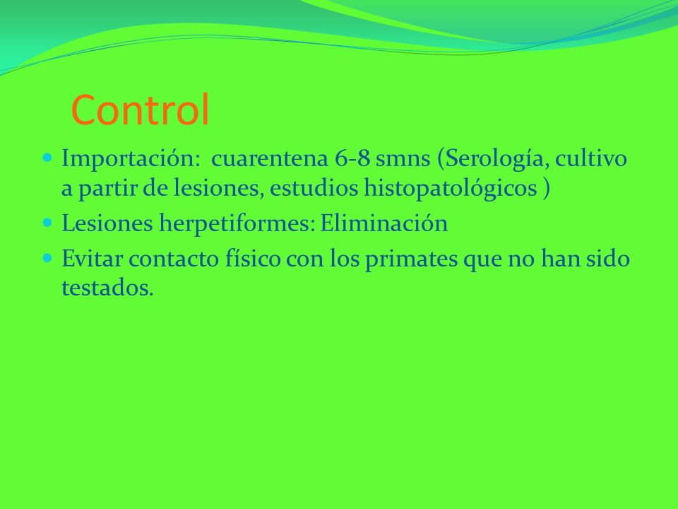Control Importación: cuarentena 6-8 smns (Serología, cultivo a partir de lesiones, estudios histopatológicos )