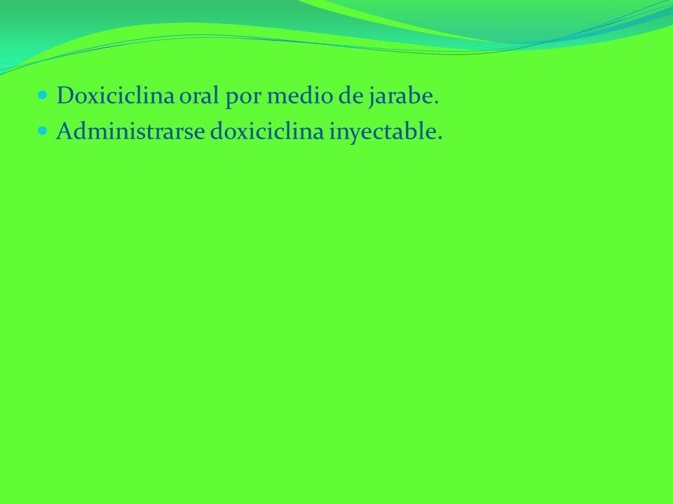 Doxiciclina oral por medio de jarabe.
