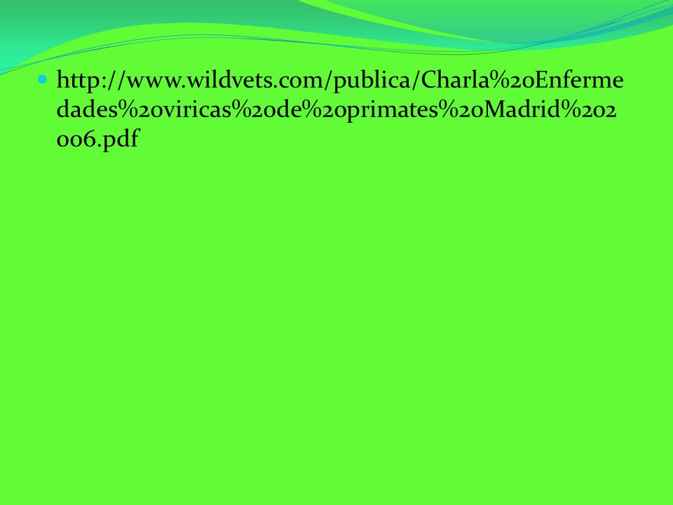 http://www.wildvets.com/publica/Charla%20Enfermedades%20viricas%20de%20primates%20Madrid%202006.pdf