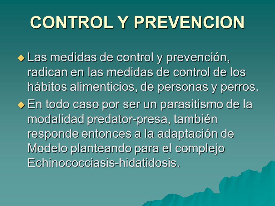 CONTROL Y PREVENCION Las medidas de control y prevención, radican en las medidas de control de los hábitos alimenticios, de personas y perros.