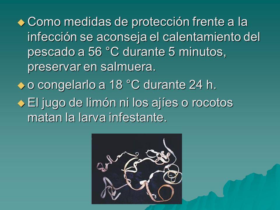 Como medidas de protección frente a la infección se aconseja el calentamiento del pescado a 56 °C durante 5 minutos, preservar en salmuera.