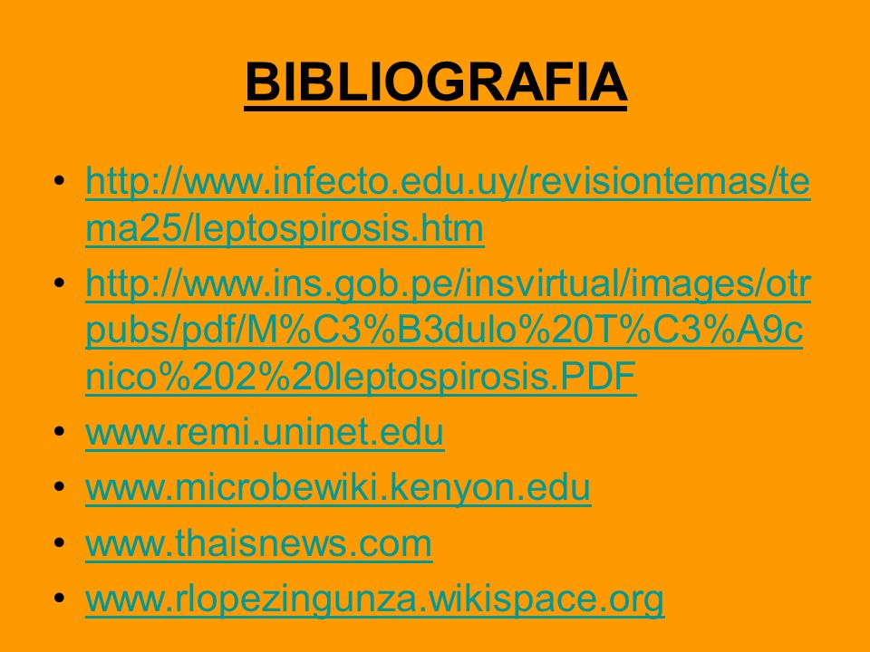 BIBLIOGRAFIA http://www.infecto.edu.uy/revisiontemas/tema25/leptospirosis.htm.