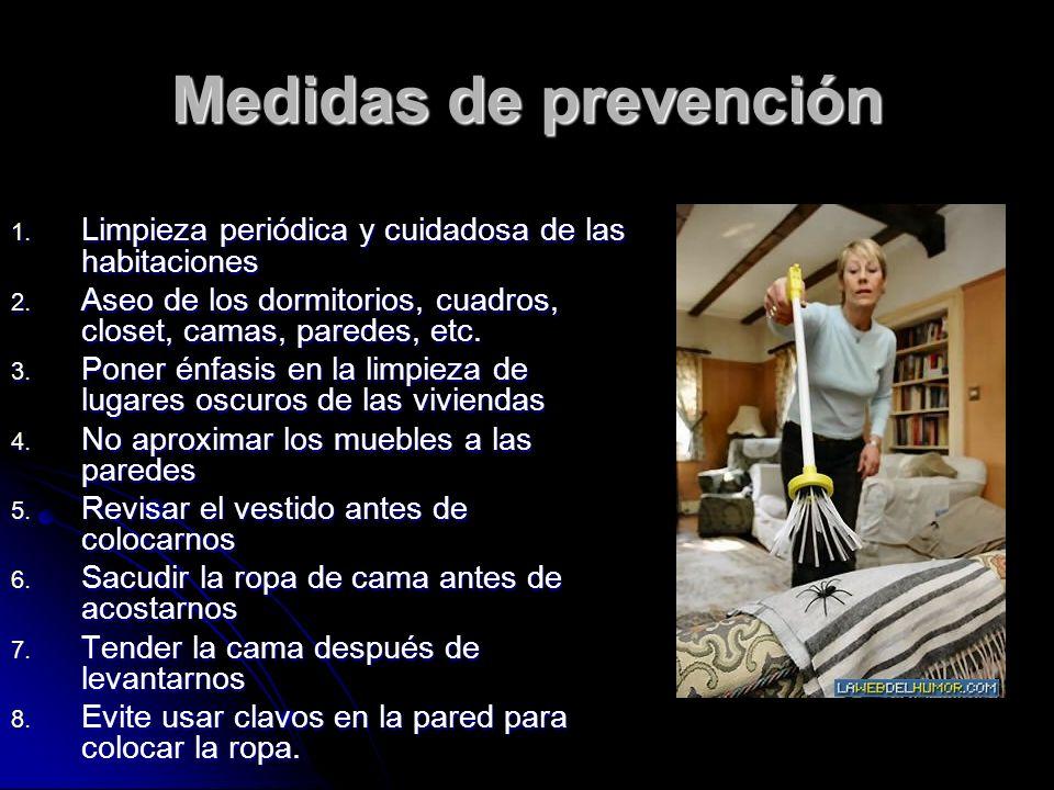 Medidas de prevención Limpieza periódica y cuidadosa de las habitaciones. Aseo de los dormitorios, cuadros, closet, camas, paredes, etc.