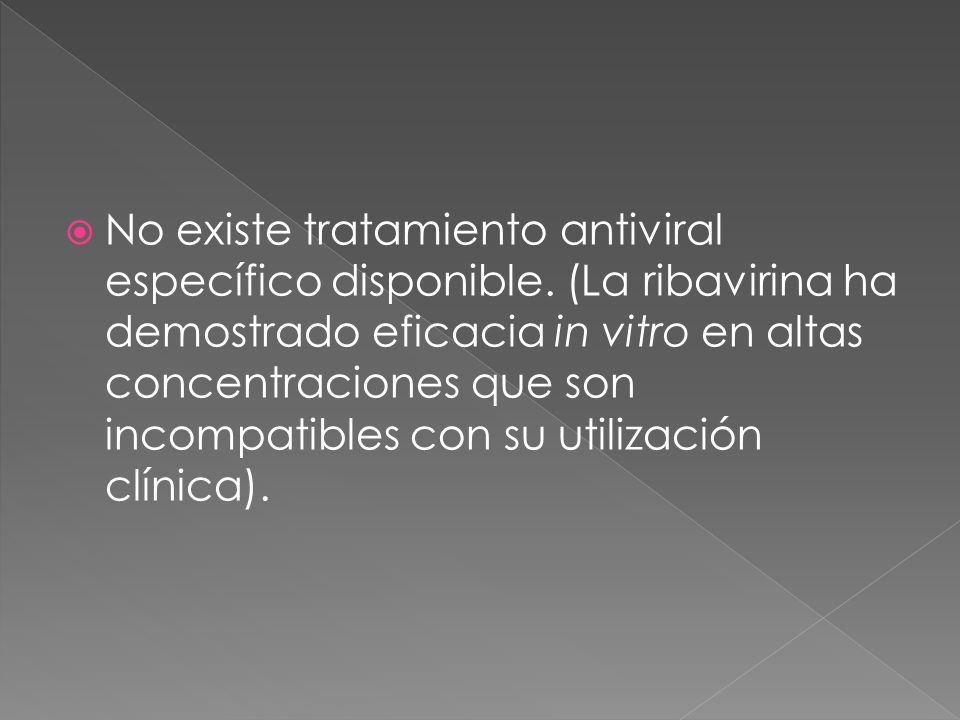 No existe tratamiento antiviral específico disponible