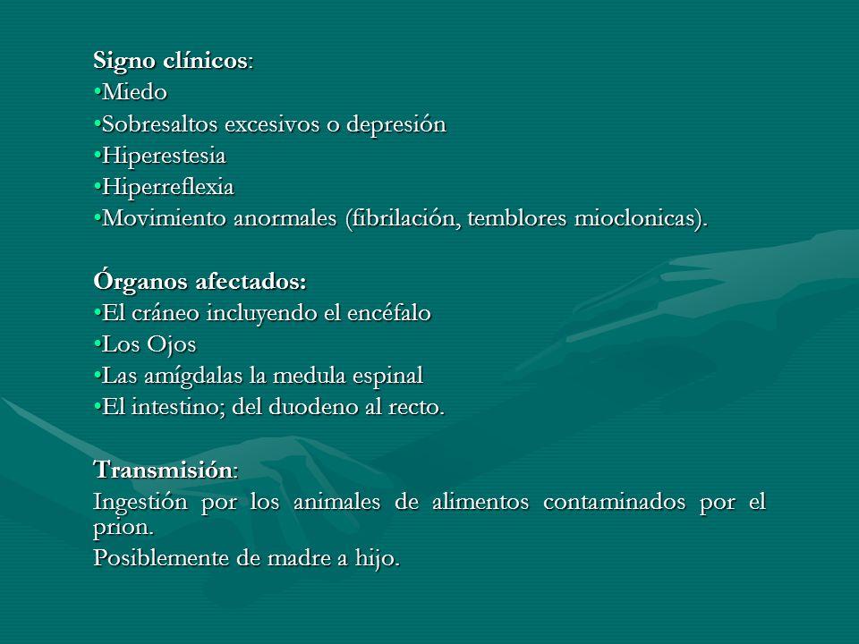 Signo clínicos:Miedo. Sobresaltos excesivos o depresión. Hiperestesia. Hiperreflexia. Movimiento anormales (fibrilación, temblores mioclonicas).