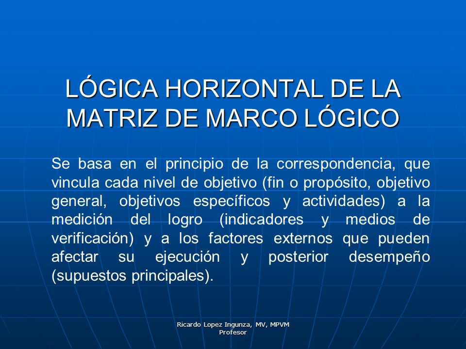 LÓGICA HORIZONTAL DE LA MATRIZ DE MARCO LÓGICO